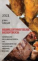 Heissluftfritteuse Rezeptbuch 2021 (German Edition of Air Fryer Recipes 2021): Guenstige Und Erfolgreiche Fleisch- Und Gemueserezepte Fuer Anfaenger Und Erweiterte Benutzer