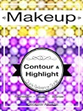 Makeup Guide for Contour, Highlight, Blush, and Bronzer Application: How-to, Tips and Tutorials (Master the Art of Makeup Application Book 3)