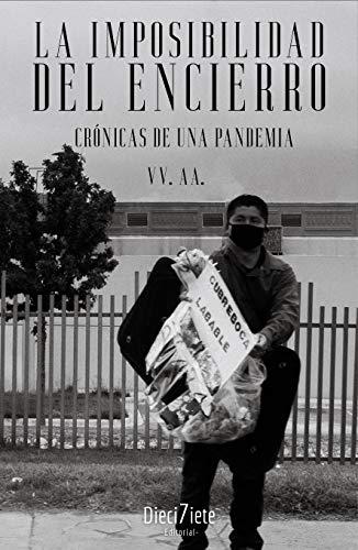 La Imposibilidad del Encierro: Crónicas de una Pandemia (Spanish Edition)