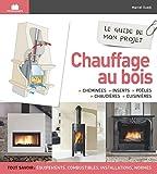 Guide de mon projet chauffage au bois: cheminees inserts poeles chaudieres cuisinieres