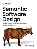 Hewitt, E: Semantic Software Design: A New Theory and Practical Guide for Modern Architects