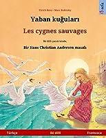 Yaban kuğuları - Les cygnes sauvages (Tuerkçe - Fransızca): Hans Christian Andersen'in çift lisanlı çocuk kitabı (Sefa Picture Books in Two Languages)