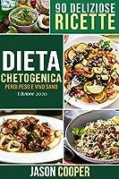dieta chetogenica: guida completa per mangiare sano, perdere peso e vivere meglio. 90 deliziose ricette. inizia il tuo stile di vita chetogenico.