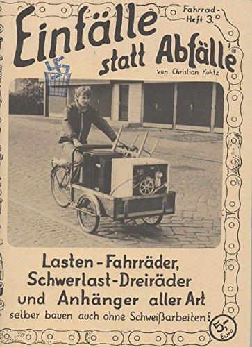 Lasten-Fahrräder, Schwerlast-Dreiräder und Anhänger aller Art: Selber bauen auch ohne Schweissarbeiten (Einfälle statt Abfälle - Fahrrad)