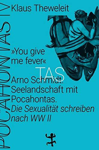 »You give me fever«. Arno Schmidt. Seelandschaft mit Pocahontas: Die Sexualität schreiben nach WWII. Pocahontas 4