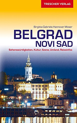 Reiseführer Belgrad und Novi Sad: Sehenswürdigkeiten, Kultur, Szene, Umland, Reiseinfos (Trescher-Reiseführer)