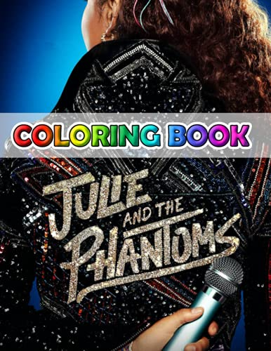 Julie and the Phantoms Coloring Book: An Amazing Coloring Book With Lots Of Illustrations Julie and the Phantoms For Relaxation And Stress Relief