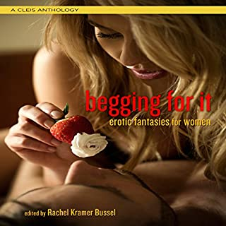 Begging for It     Erotic Fantasies for Women              By:                                                                                                                                 Rachel Kramer Bussel                               Narrated by:                                                                                                                                 Rose Caraway                      Length: 6 hrs and 25 mins     92 ratings     Overall 4.4