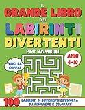 LABIRINTI PER BAMBINI: Il grande libro dei labirinti da risolvere e colorare. Un passatempo per bambini di 4-10 anni, divertente ed educativo, con 100 giochi diversi di differente difficoltà.