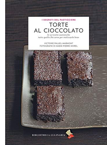 Torte al cioccolato. Ingredienti, tecniche, ricette