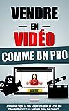 Vendre En Video Comme Un Pro: La Nouvelle Façon La Plus Simple Et Rapide De Créer Une Video De...