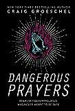 Dangerous Prayers: Because Following Jesus Was Never...