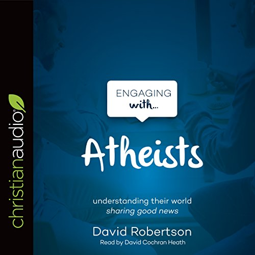 Engaging with Atheists                   By:                                                                                                                                 David Robertson                               Narrated by:                                                                                                                                 David Cochran Heath                      Length: 2 hrs and 39 mins     Not rated yet     Overall 0.0