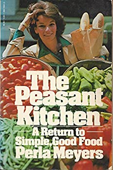Perla Meryers' Peasant Kitchen: A Return to Simple, Hearty Food 067167658X Book Cover