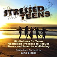 Mindfulness for Teens:  Meditation Practices to Re