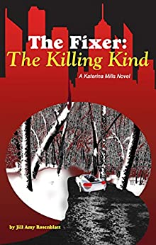 [Jill Amy Rosenblatt]のThe Fixer: The Killing Kind (The Fixer - Katerina Mills Book 2) (English Edition)