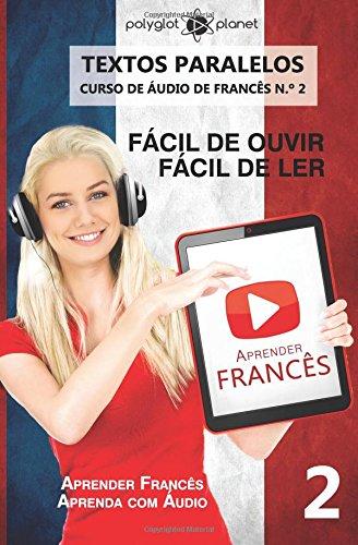 Aprender Francês - Textos Paralelos - Fácil de ouvir - Fácil de ler: Aprender Francês | Aprenda com Áudio: Volume 2 (CURSO DE ÁUDIO DE FRANCÊS)