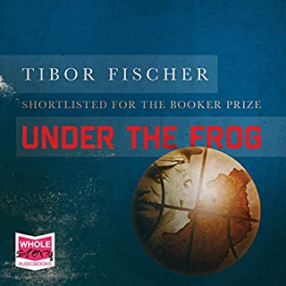 Under the Frog                   By:                                                                                                                                 Tibor Fischer                               Narrated by:                                                                                                                                 Gergo Danka                      Length: 9 hrs and 17 mins     1 rating     Overall 4.0