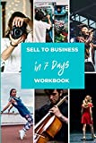 Selling to Business Workbook: How to turn your creativity into a product or service to sell to business in 7 Days