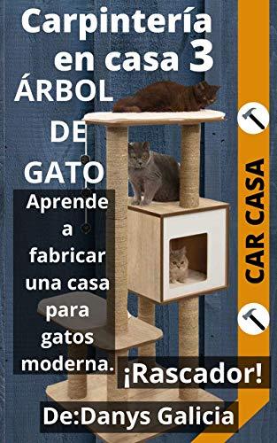 Carpintería en casa 3. Árbol de gatos. Aprende a fabricar una casa para gatos moderna con rascador. Pocas herramientas. (Carpintería en Casa. nº 4)