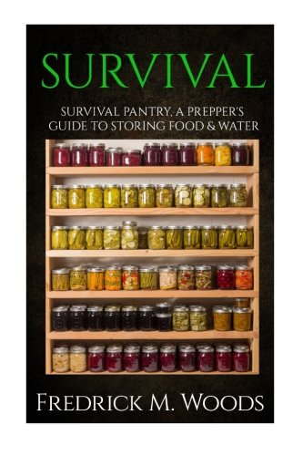 SURVIVAL: Survival Pantry: A Prepper\'s Guide to Storing Food and Water