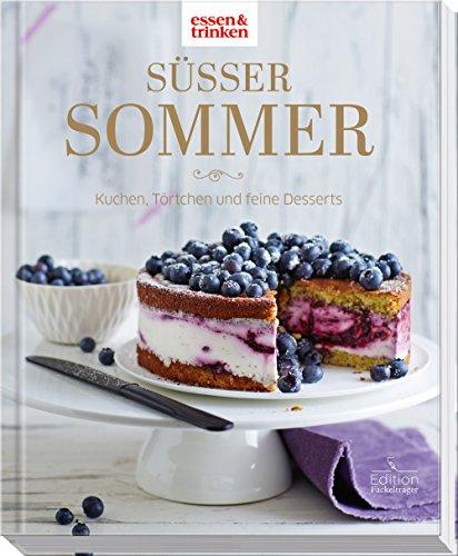 Süßer Sommer - Kuchen, Törtchen und feine Desserts: essen & trinken
