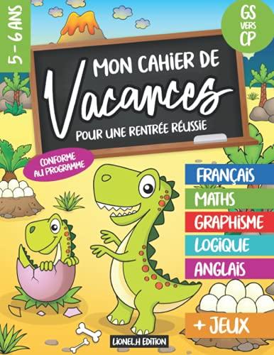 Mon cahier de vacances pour une rentrée réussie - GS vers CP - 5-6 ans: 40 pages en couleurs sur le thème des Dinosaures - Français, Maths, Logique, Anglais, Découverte et jeux