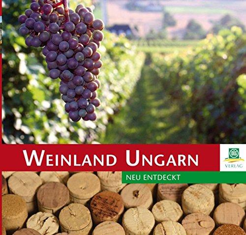 Weinland Ungarn: - neu entdeckt