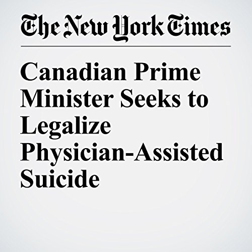 Canadian Prime Minister Seeks to Legalize Physician-Assisted Suicide audiobook cover art