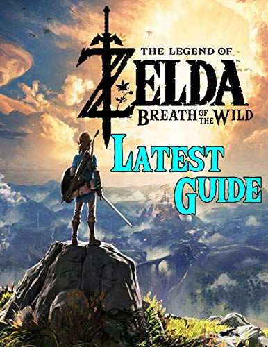 The Legend of Zelda Breath of the Wild: LATEST GUIDE: Best Tips, Tricks, Walkthroughs and Strategies