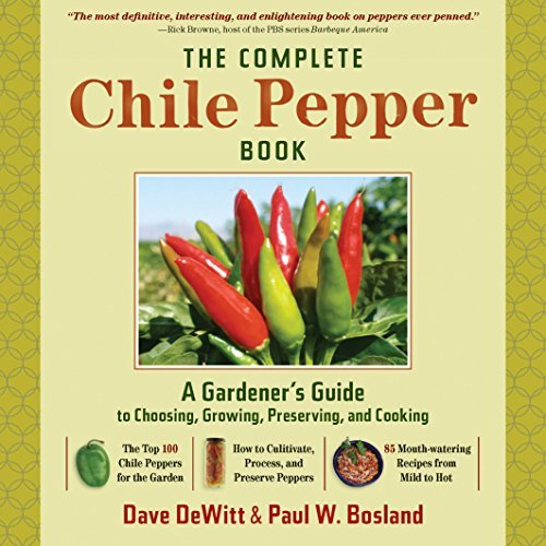 The Complete Chilli Pepper Book: A Gardener's Guide to Choosing, Growing, Preserving, and Cooking by Dave DeWitt, Paul W. Bosland published by Timber Press (2009)