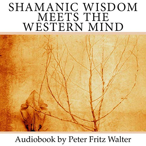 Shamanic Wisdom Meets the Western Mind     An Inquiry into the Nature of Shamanism              Written by:                                                                                                                                 Peter Fritz Walter                               Narrated by:                                                                                                                                 Peter Fritz Walter                      Length: 10 hrs and 55 mins     Not rated yet     Overall 0.0
