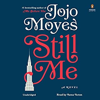 Still Me     A Novel              Written by:                                                                                                                                 Jojo Moyes                               Narrated by:                                                                                                                                 Anna Acton                      Length: 13 hrs and 19 mins     129 ratings     Overall 4.6