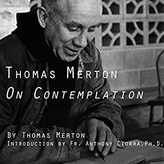 Thomas Merton on Contemplation                   By:                                                                                                                                 Thomas Merton                               Narrated by:                                                                                                                                 Fr. Anthony Ciorra PhD,                                                                                        Thomas Merton                      Length: 3 hrs and 50 mins     30 ratings     Overall 4.7