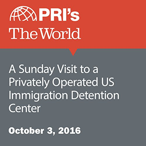 A Sunday Visit to a Privately Operated US Immigration Detention Center audiobook cover art