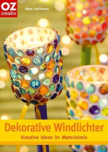 Dekorative Windlichter: Windlichter, Lampen, Glasleuchten, Teelichter, Gartenlichter, Lichter basteln (Creativ-Taschenbuecher. CTB)