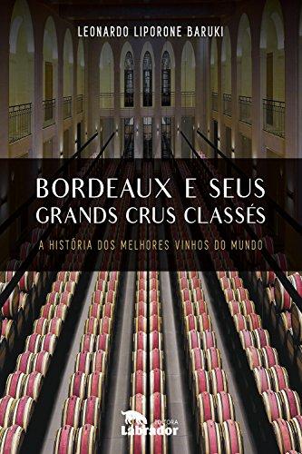 Bordeaux e seus Grands Crus Classés: A história dos melhores vinhos do mundo (Portuguese Edition)