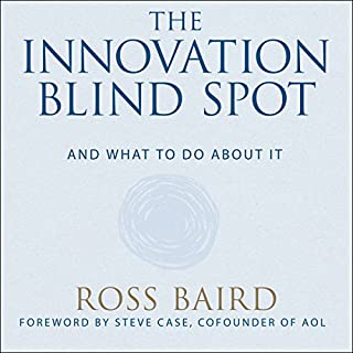 The Innovation Blind Spot     Why We Back the Wrong Ideas - and What to Do About It              Written by:                                                                                                                                 Ross Baird,                                                                                        Steve Case                               Narrated by:                                                                                                                                 Patrick Lawlor                      Length: 6 hrs and 36 mins     13 ratings     Overall 4.2