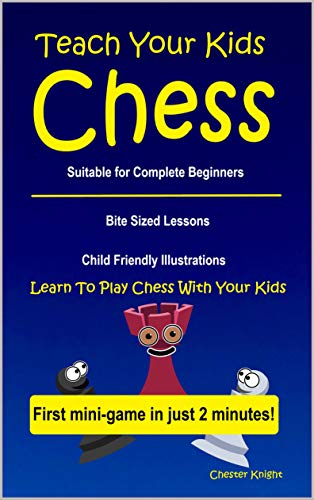 Teach Your Kids Chess: Learn to play chess with your kids (Kinder Chess Library Book 1)