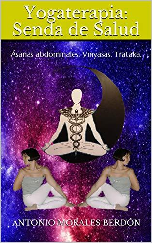 Yogaterapia: Senda de Salud: Ásanas abdominales. Vinyasas. Trataka.
