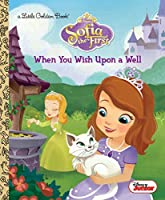 When You Wish Upon a Well (Disney Junior: Sofia the First) (Little Golden Book)