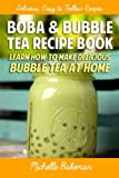 Boba & Bubble Tea Recipe Book: Learn How To Make Delicious Bubble Tea At Home