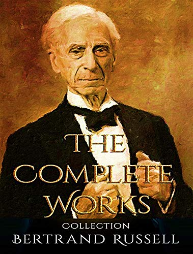 The Complete Works of Bertrand Russell (English Edition)