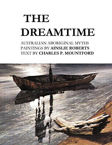 Compare Textbook Prices for The Dreamtime: Australian Aboriginal Myths  ISBN 9781922384676 by Mountford, Charles P,Roberts, Ainslie