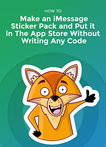 How To Make an iMessage Sticker Pack and Put It In The App Store Without Writing Any Code (English Edition)