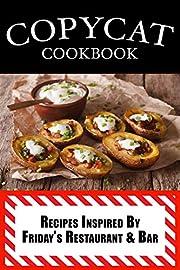 Copycat Cookbook: Inspired by Friday's Restaurant & Bar