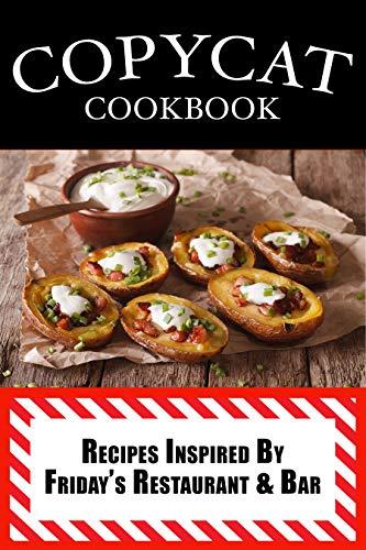 Copycat Cookbook: Inspired by Friday's Restaurant & Bar by [Samantha Schwartz]