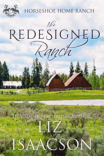The Redesigned Ranch: Christian Contemporary Cowboy Romance (Horseshoe Home Ranch Book 1) by [Liz Isaacson]