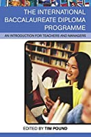 The International Baccalaureate Diploma Programme: An Introduction for Teachers and Managers