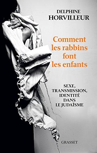 Comment les rabbins font les enfants: Sexe, transmission et identité dans le judaïsme (essai français)
